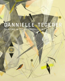 Dannielle Tegeder: Painting in the Extended Field